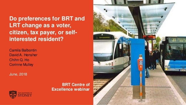 The University of Sydney Page 1 Do preferences for BRT and LRT change as a voter, citizen, tax payer, or self- interested ...
