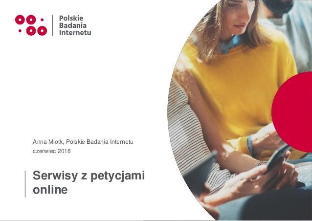 Serwisy z petycjami online Anna Miotk, Polskie Badania Internetu czerwiec 2018