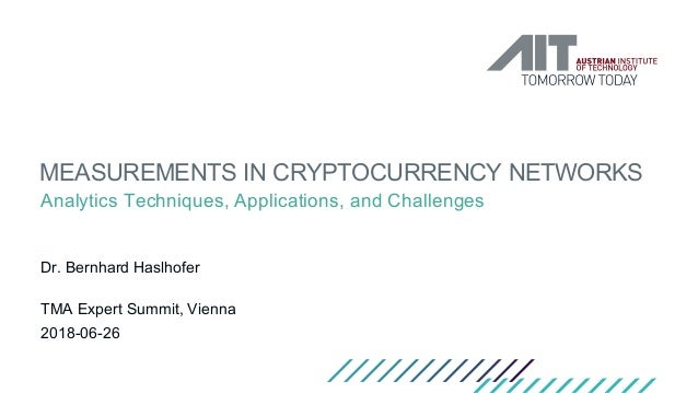 MEASUREMENTS IN CRYPTOCURRENCY NETWORKS Analytics Techniques, Applications, and Challenges Dr. Bernhard Haslhofer TMA Expe...