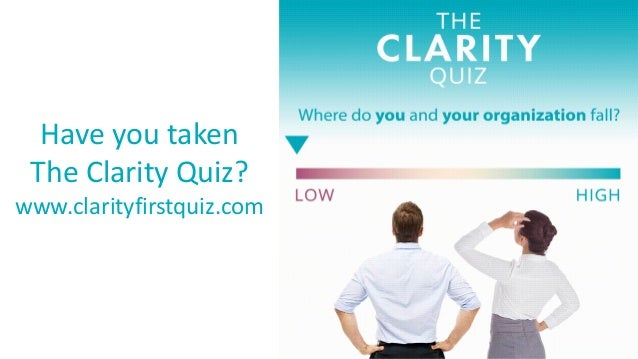 1 Have you taken The Clarity Quiz? www.clarityfirstquiz.com