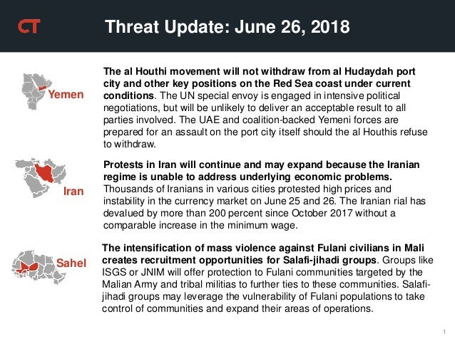 1 Threat Update: June 26, 2018 Yemen The al Houthi movement will not withdraw from al Hudaydah port city and other key pos...