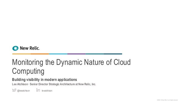©2008–18 New Relic, Inc. All rights reserved. Monitoring the Dynamic Nature of Cloud Computing Building visibility in mode...