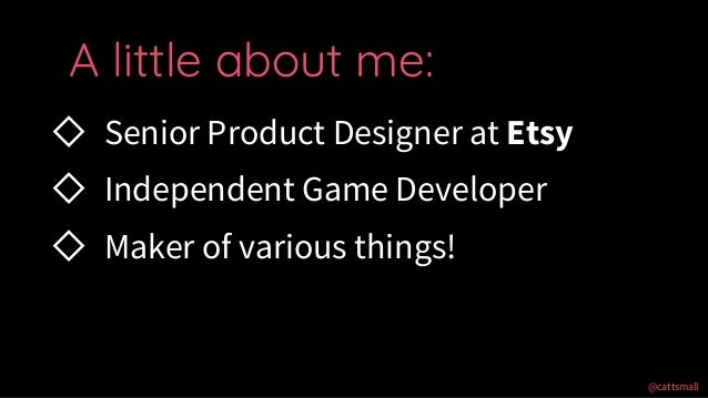 @cattsmall@cattsmall ◇ Senior Product Designer at Etsy ◇ Independent Game Developer ◇ Maker of various things! A little ab...