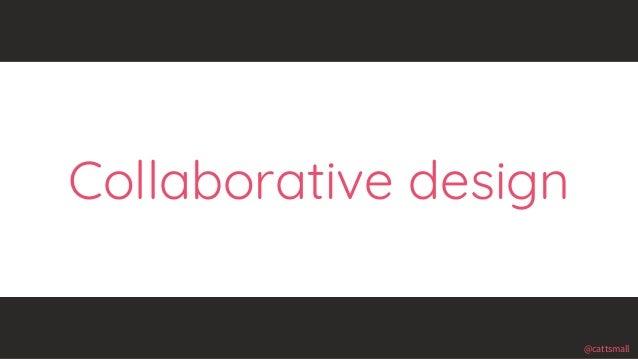@cattsmall@cattsmall Collaborative design
