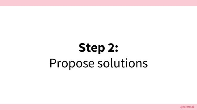 @cattsmall Step 2: Propose solutions