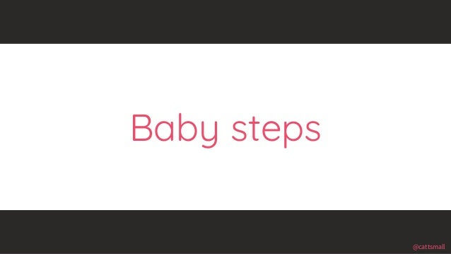 @cattsmall@cattsmall Baby steps