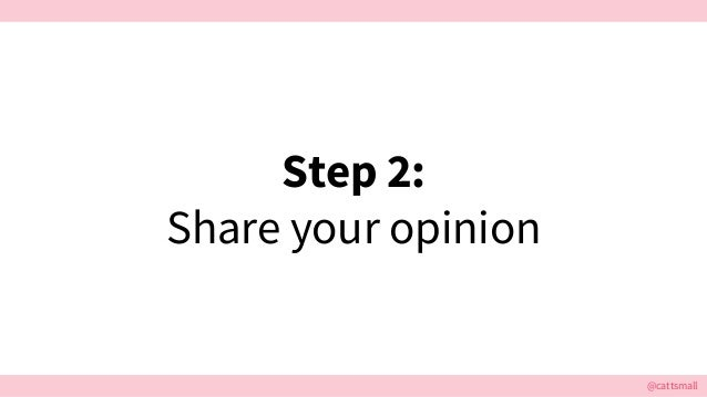 @cattsmall Step 2: Share your opinion