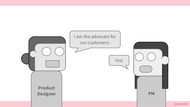@cattsmall I am the advocate for our customers. Yes! Product Designer PM