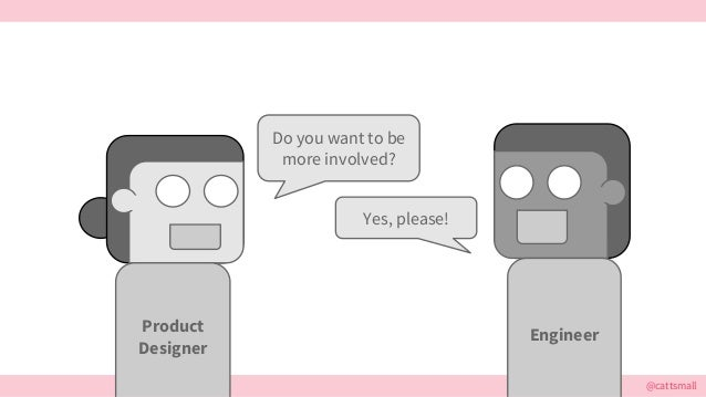 @cattsmall Do you want to be more involved? Yes, please! EngineerProduct Designer