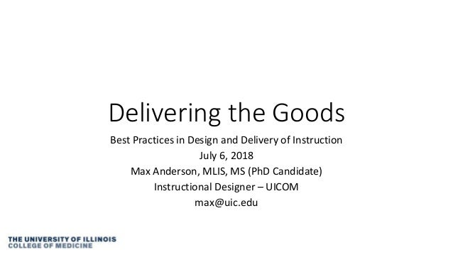 Delivering the Goods Best Practices in Design and Delivery of Instruction July 6, 2018 Max Anderson, MLIS, MS (PhD Candida...