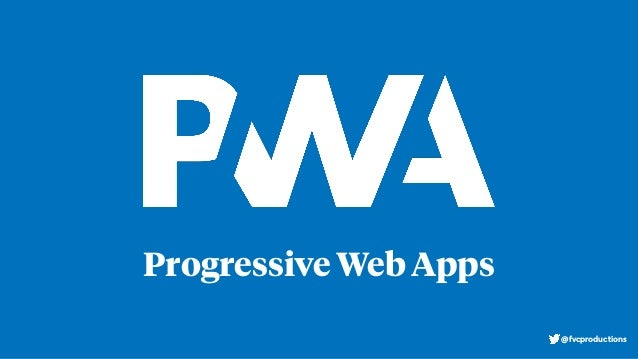 Progressive Web Apps @fvcproductions