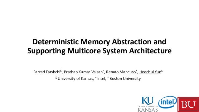 Deterministic Memory Abstraction and Supporting Multicore System Architecture Farzad Farshchi$, Prathap Kumar Valsan^, Ren...