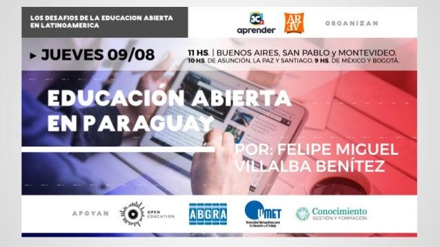 Estado de Situación Educación Abierta Paraguay Prof. MSc. Felipe Miguel Villalba Benítez