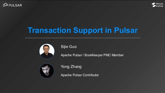 Sijie Guo Apache Pulsar / BookKeeper PMC Member Transaction Support in Pulsar Yong Zhang Apache Pulsar Contributor