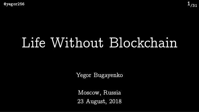 /31@yegor256 1 Yegor Bugayenko Life Without Blockchain Moscow, Russia 23 August, 2018