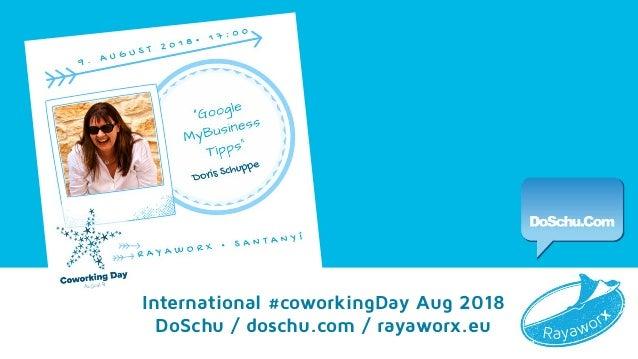 Google My Business Tipps International #coworkingDay Aug 2018 DoSchu / doschu.com / rayaworx.eu