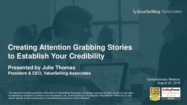 Creating Attention Grabbing Stories to Establish Your Credibility Presented by Julie Thomas President & CEO, ValueSelling ...