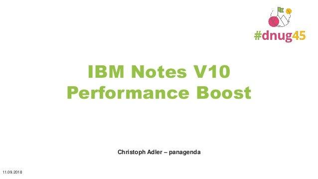 IBM Notes V10 Performance Boost Christoph Adler – panagenda 11.09.2018 1