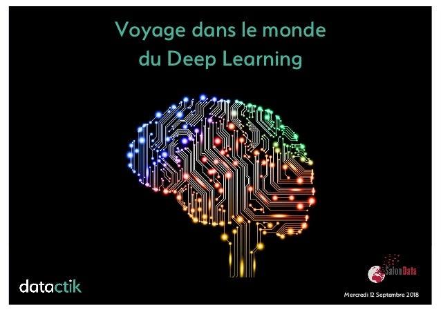 Voyage dans le monde du Deep Learning Mercredi 12 Septembre 2018