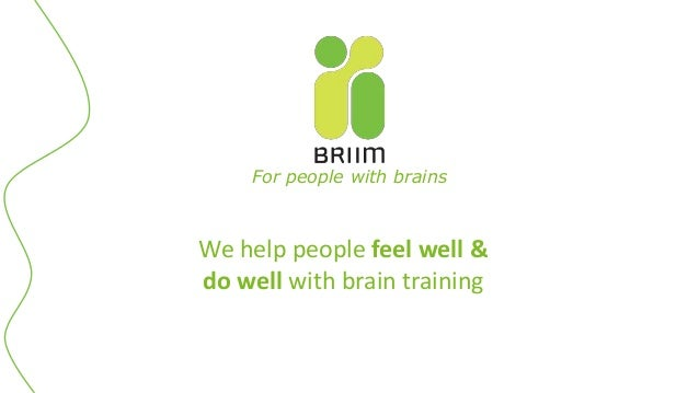 For people with brains We help people feel well & do well with brain training