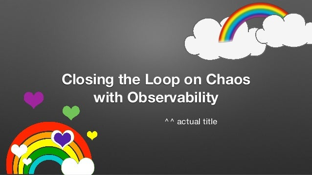 Closing the Loop on Chaos with Observability ^^ actual title