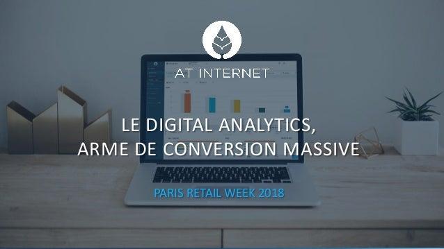 Digital Intelligence Solutions LE DIGITAL ANALYTICS, ARME DE CONVERSION MASSIVE PARIS RETAIL WEEK 2018