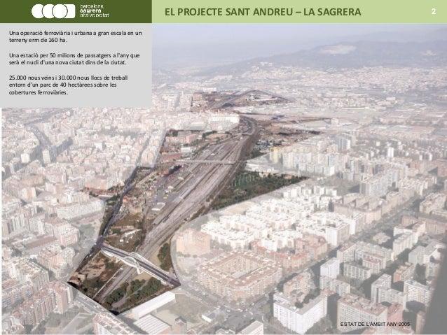 EL PROJECTE SANT ANDREU – LA SAGRERA 2 Una operació ferroviària i urbana a gran escala en un terreny erm de 160 ha. Una es...