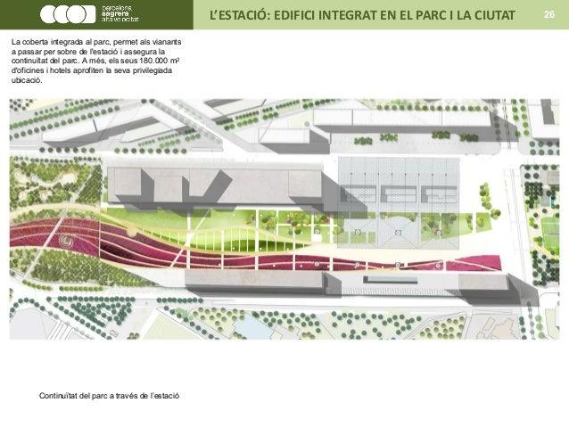 Continuïtat del parc a través de l'estació L'ESTACIÓ: EDIFICI INTEGRAT EN EL PARC I LA CIUTAT 26 La coberta integrada al p...