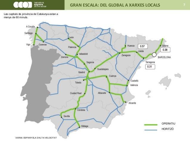 OPERATIU HORITZÓ XARXA ESPANYOLA D'ALTA VELOCITAT GRAN ESCALA: DEL GLOBAL A XARXES LOCALS 7 Les capitals de província de C...
