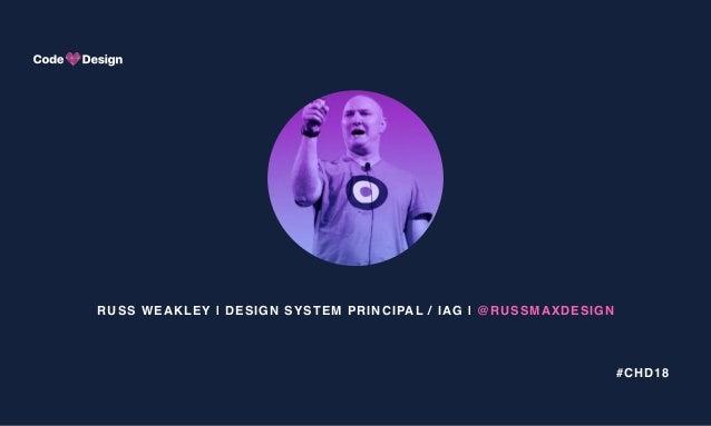 #CHD18 RUSS WEAKLEY | DESIGN SYSTEM PRINCIPAL / IAG | @RUSSMAXDESIGN