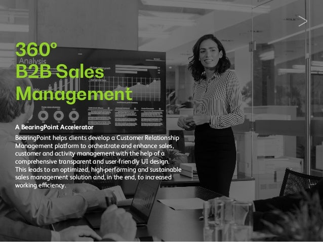 360º B2B Sales Management A BearingPoint Accelerator BearingPoint helps clients develop a Customer Relationship Management...