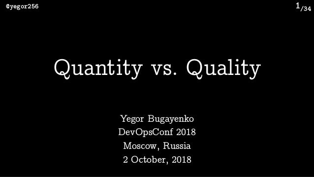 /34@yegor256 1 Yegor Bugayenko Quantity vs. Quality DevOpsConf 2018 Moscow, Russia 2 October, 2018