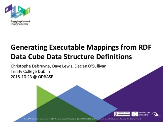 Generating Executable Mappings from RDF Data Cube Data Structure Definitions Christophe Debruyne, Dave Lewis, Declan O'Sul...
