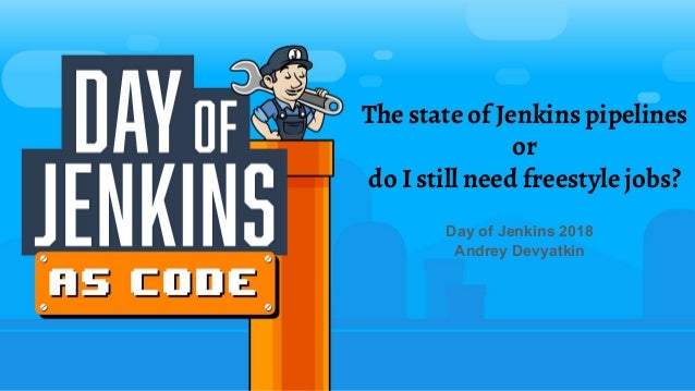The state of Jenkins pipelines or do I still need freestyle jobs? Day of Jenkins 2018 Andrey Devyatkin