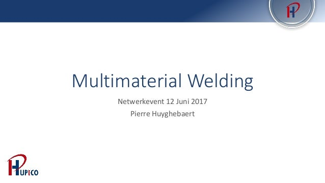 Multimaterial Welding Netwerkevent 12 Juni 2017 Pierre Huyghebaert