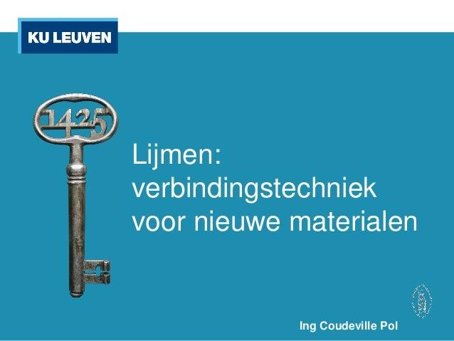 Ing Coudeville Pol Lijmen: verbindingstechniek voor nieuwe materialen