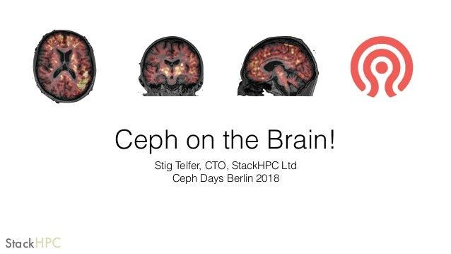 StackHPC Ceph on the Brain! Stig Telfer, CTO, StackHPC Ltd Ceph Days Berlin 2018