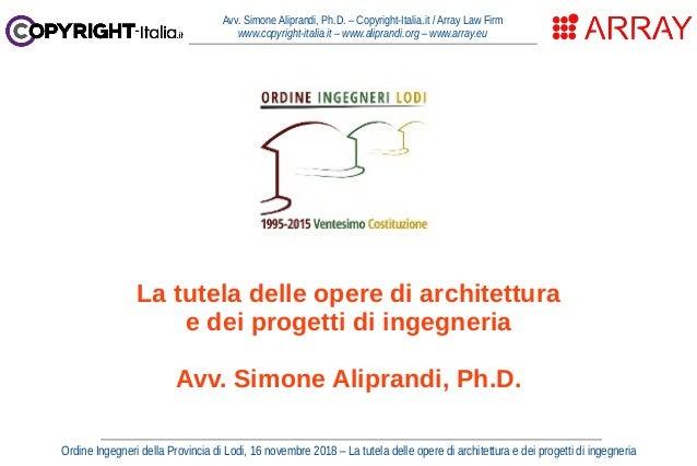 Ordine Ingegneri della Provincia di Lodi, 16 novembre 2018 – La tutela delle opere di architettura e dei progetti di ingeg...