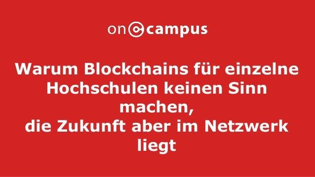 Warum Blockchains für einzelne Hochschulen keinen Sinn machen, die Zukunft aber im Netzwerk liegt