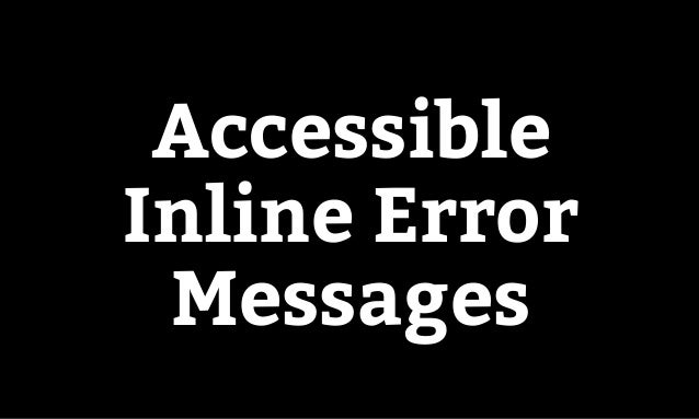 Accessibility in pattern libraries Accessible Inline Error Messages