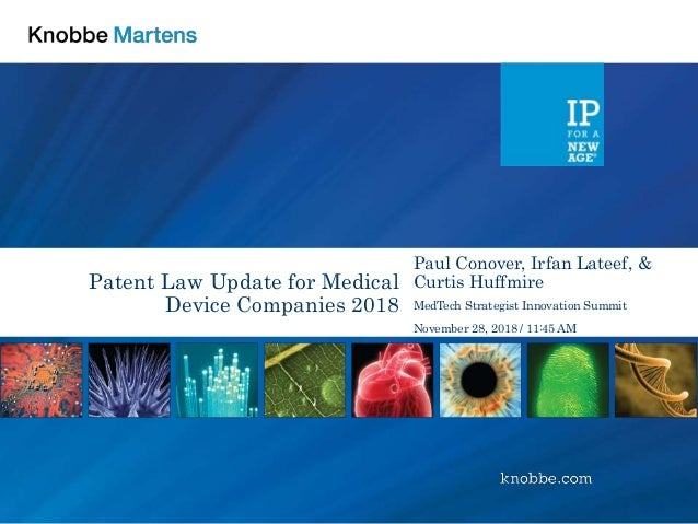 Patent Law Update for Medical Device Companies 2018 Paul Conover, Irfan Lateef, & Curtis Huffmire MedTech Strategist Innov...