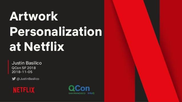 Artwork Personalization at Netflix Justin Basilico QCon SF 2018 2018-11-05 @JustinBasilico
