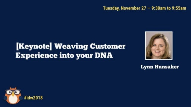 Weaving customer experience into your DNA Lynn Hunsaker Chief Customer Officer ClearAction Continuum