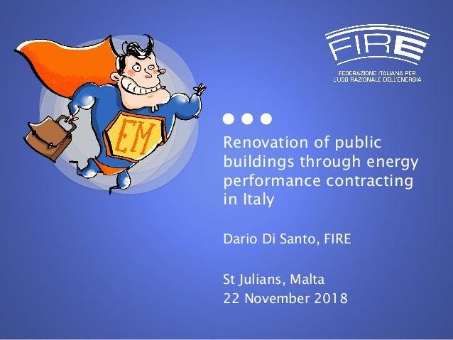 Renovation of public buildings through energy performance contracting in Italy Dario Di Santo, FIRE St Julians, Malta 22 N...