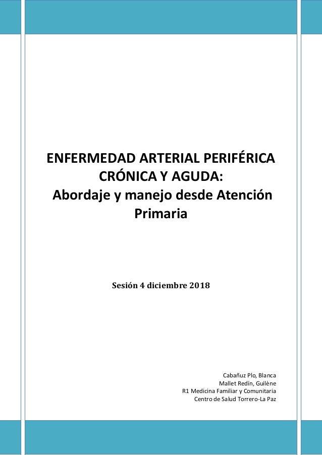 ENFERMEDAD ARTERIAL PERIFÉRICA CRÓNICA Y AGUDA: Abordaje y manejo desde Atención Primaria Sesión 4 diciembre 2018 Cabañuz ...