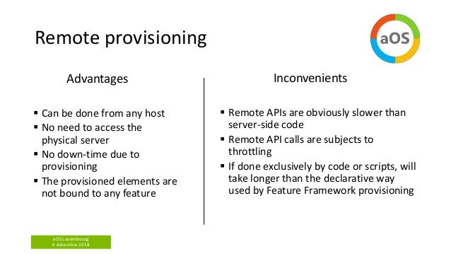aOS Luxembourg 6 décembre 2018 Remote provisioning Inconvenients  Remote APIs are obviously slower than server-side code ...