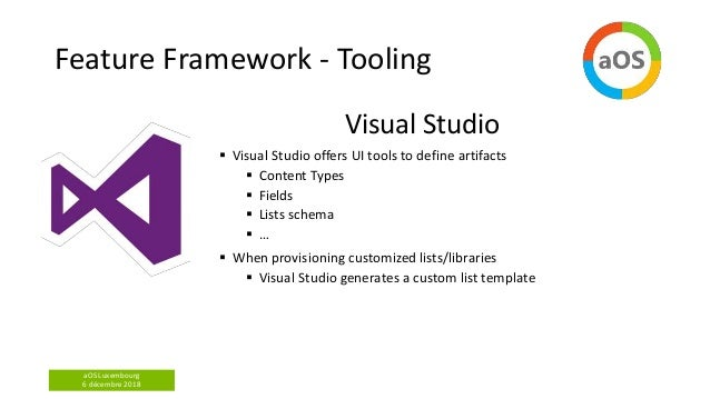aOS Luxembourg 6 décembre 2018 Feature Framework - Tooling Visual Studio  Visual Studio offers UI tools to define artifac...
