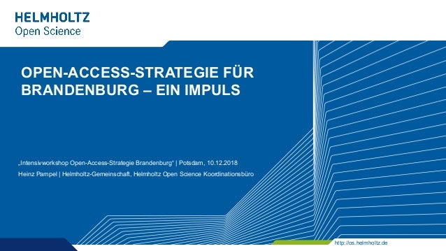 "http://os.helmholtz.de OPEN-ACCESS-STRATEGIE FÜR BRANDENBURG – EIN IMPULS ""Intensivworkshop Open-Access-Strategie Brandenb..."