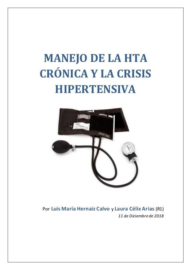 MANEJO DE LA HTA CRÓNICA Y LA CRISIS HIPERTENSIVA Por Luis María Hernaiz Calvo y Laura Célix Arias (R1) 11 de Diciembre de...