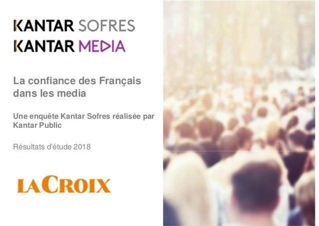 La confiance des Français dans les media Une enquête Kantar Sofres réalisée par Kantar Public Résultats d'étude 2018